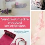 Thumbnail image for Vendre et mettre en avant ses créations, le guide pratique par Sandrine Franchet et Sophie-Charlotte Chapman