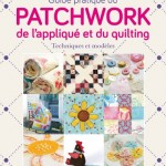 Thumbnail image for Guide pratique du patchwork, de l'appliqué et du quilting : techniques et modèles